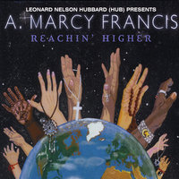 Leonard Nelson Hubbard (Hub) Presents A. Marcy Francis Reachin Higher — A. Marcy Francis