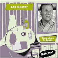 Somewhere in Space — Les Baxter and His Orchestra