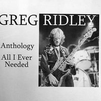 Anthology - All I Ever Needed — Greg Ridley