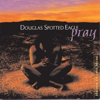 Pray — Douglas Spotted Eagle
