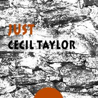 Just — Cecil Taylor