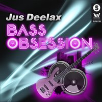 Bass Obsession — Jus Deelax