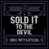 Sold It to the Devil — John D. Twitty & Little Bill
