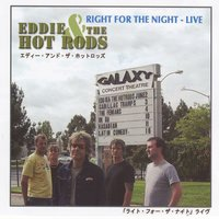 Right for the Night — Eddie, The Hot Rods