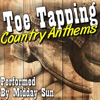 Toe Tapping Country Anthems — Midday Sun