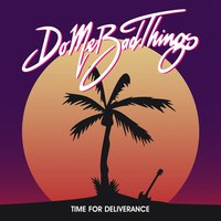Time For Deliverance — Do Me Bad Things