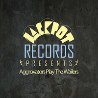 Jackpot Presents Aggrovators Play The Wailers — Aggrovators