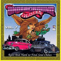 Underground Oldies Vol. 7 - Rare and Hard to Find Soul Oldies — сборник