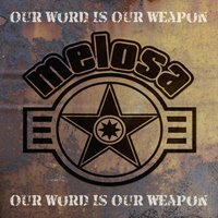 Our Word Is Our Weapon — Melosa