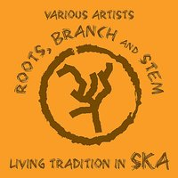 Roots, Branch and Stem: Living Tradition in Ska — сборник