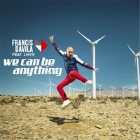 We Can Be Anything (feat. Lnyx) — Francis Davila
