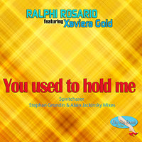 You Used To Hold Me [feat. Xaviera Gold] — Ralphi Rosario, Xaviera Gold
