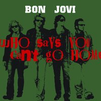 Who Says You Can't Go Home — Bon Jovi