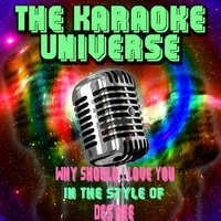 Why Should I Love You [In the Style of Des'ree] — The Karaoke Universe