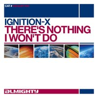 There's Nothing I Won't Do — Ignition - X