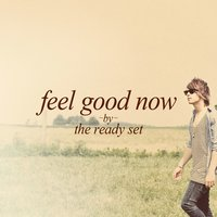 Feel Good Now — The Ready Set