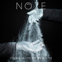 Come with Us Remixes — Noze