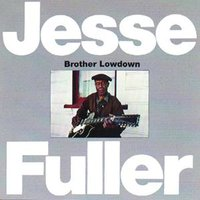 Brother Lowdown — Jesse Fuller