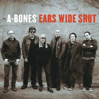 Ears Wide Shut — The A-Bones, A-Bones