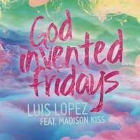 God Invented Fridays — Luis López, Madison Kiss