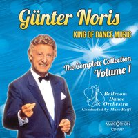 "Günter Noris ""King of Dance Music"" The Complete Collection Volume 1 — Günter Noris, Ballroom Dance Orchestra, Marc Reift"