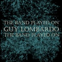 The Band Played On — Guy Lombardo