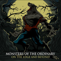 On the Edge and Beyond — Monsters of the Ordinary