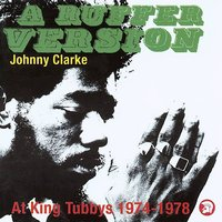 A Ruffer Version: Johnny Clarke At King Tubby's 1974-78 — Johnny Clarke