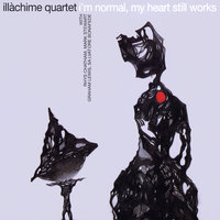 I'm Normal, My Heart Still Works — Illachime Quartet