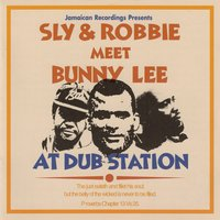 Sly & Robbie Meet Bunny Lee at Dub Station — Sly & Robbie, Sly, Robbie