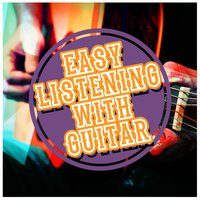 Easy Listening with Guitar — Easy Listening Guitar, Solo Guitar, Guitar del Mar, Solo Guitar|Easy Listening Guitar|Guitar del Mar