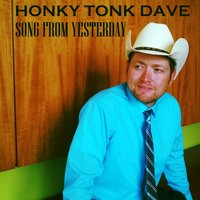 Song from Yesterday — Honky Tonk Dave