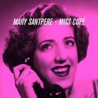 Mary Santpere - Miss Cupé — Mary Santpere