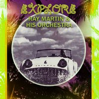 Explore — Ray Martin & His Orchestra