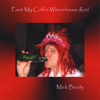 Paint My Coffin Whorehouse Red — Mick Brady