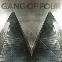 What Happens Next — Gang Of Four