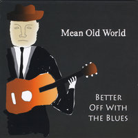 Mean Old World — Better Off, The Blues