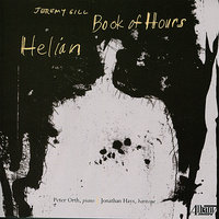 Jeremy Gill: Book of Hours/Helian — Jeremy Gill, Jonathan Hays, Peter Orth