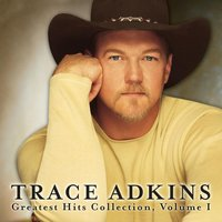 Greatest Hits Collection, Volume 1 — Trace Adkins
