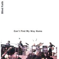 Can't Find My Way Home — Eric Clapton, Steve Winwood, Ginger Baker, Blind Faith