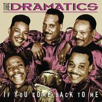 If You Come Back To Me — The Dramatics