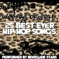 Rappers Delight - 25 Best Ever Hip-Hop Songs — Renegade Stars