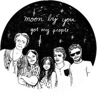 Got My People — Moon By You