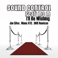 I'll Be Wishing - Remixes — Sound Control feat. MSM