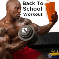 Back to School Workout: Motivational Songs for Hitting the Books and Hitting the Gym — сборник