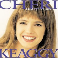 Child of the Father — Cheri Keaggy