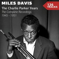 The Charlie Parker Years — Miles Davis