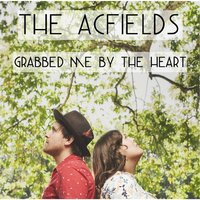 Grabbed Me By the Heart — The Acfields