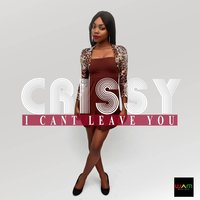 I Can't Leave You — Crissy