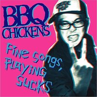 Fine Songs, Playing Sucks — Bbq Chickens